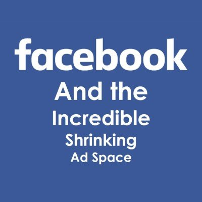 facebook shrinking ad space
