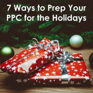 7 Ways to Prep Your PPC for the Holidays
