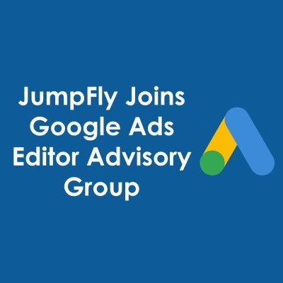 JumpFly Joins Google Ads Editor Advisory Group
